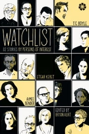 Watchlist - 32 Stories by Persons of Interest ebook by Bryan Hurt,T. Coraghessan Boyle,Aimee Bender,Jim Shepard,Cory Doctorow