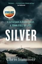 Silver - Sunday Times Crime Book of the Month ebook by Chris Hammer