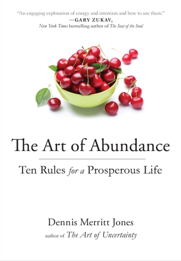 The Art of Abundance - Ten Rules for a Prosperous Life ebook by Dennis Merritt Jones