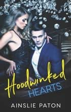Hoodwinked Hearts ebook by Ainslie Paton