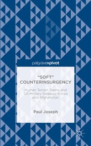 """Soft"" Counterinsurgency - Human Terrain Teams and US Military Strategy in Iraq and Afghanistan ebook by Paul Joseph"