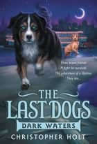 The Last Dogs: Dark Waters ebook by Christopher Holt,Allen Douglas