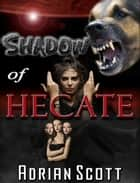 Shadow of Hecate ebook by Adrian Scott