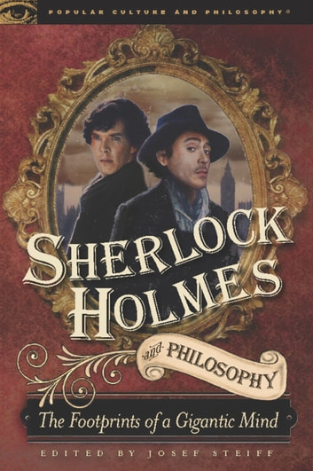 Sherlock Holmes and Philosophy - The Footprints of a Gigantic Mind ebook by