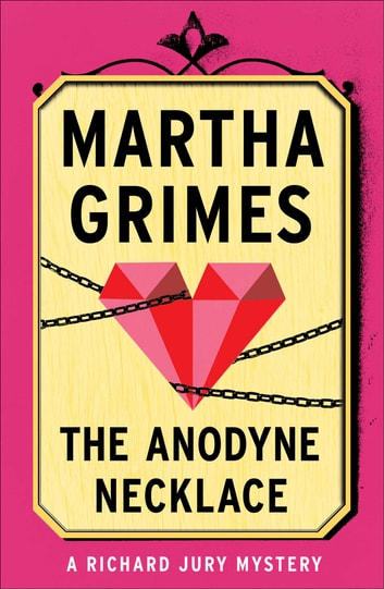 The Anodyne Necklace eBook by Martha Grimes