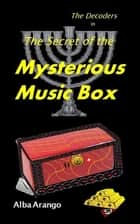 The Secret of the Mysterious Music Box ebook by Alba Arango