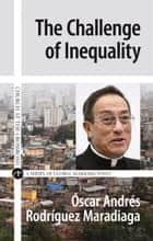 Challenge of Inequality ebook by Óscar Andrés Rodríguez Maradiaga