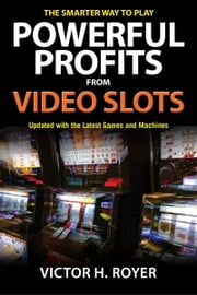 Powerful Profits From Video Slots ebook by Victor H. Royer