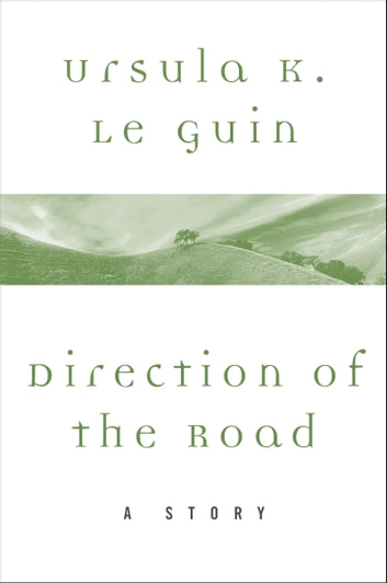 Direction of the Road - A Story eBook by Ursula K. Le Guin