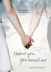 I Heart You, You Haunt Me ebook by Lisa Schroeder