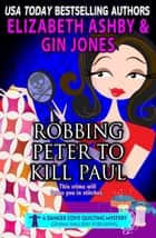 Robbing Peter to Kill Paul (a Danger Cove Quilting Mystery) eBook by Elizabeth Ashby, Gin Jones
