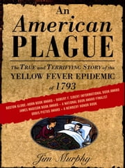 An American Plague - The True and Terrifying Story of the Yellow Fever Epidemic of 1793 ebook by Jim Murphy