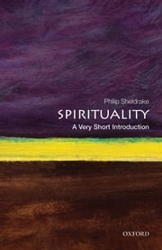 Spirituality: A Very Short Introduction ebook by Philip Sheldrake