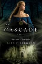 Cascade - A Novel ebook by Lisa T. Bergren