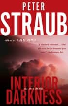 Interior Darkness - Selected Stories eBook by Peter Straub