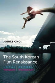 The South Korean Film Renaissance - Local Hitmakers, Global Provocateurs ebook by Jinhee Choi