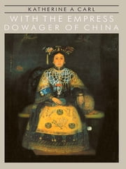 With The Empress Dowager Of Chin ebook by Carl