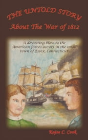 The Untold Story - About The War of 1812 ebook by Kajsa C. Cook