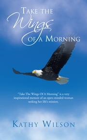 Take the Wings of a Morning ebook by Kathy Wilson