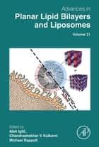 Advances in Planar Lipid Bilayers and Liposomes ebook by Ales Iglic, Chandrashekhar V. Kulkarni, Michael Rappolt