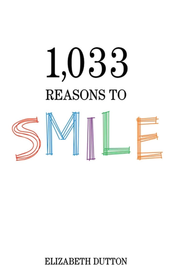 1,033 Reasons to Smile eBook by Elizabeth Dutton