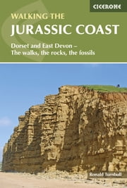 Walking the Jurassic Coast - Dorset and East Devon - The walks, the rocks, the fossils ebook by Ronald Turnbull