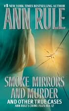 Smoke, Mirrors, and Murder - And Other True Cases ebook by