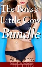 The Boss's Little Cow Bundle - Nursing Hucow Pumped and Filled ebook by Ariel Lenov