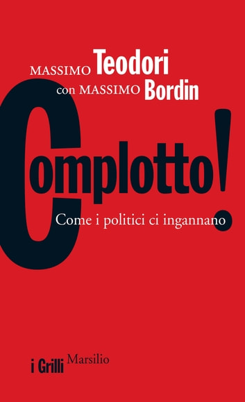 Complotto! - Come i politici ci ingannano ebook by Massimo Teodori,Massimo Bordin