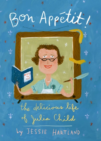Bon Appetit! The Delicious Life of Julia Child ebook by Jessie Hartland