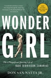 Wonder Girl - The Magnificent Sporting Life of Babe Didrikson Zaharias ebook by Don Van Natta