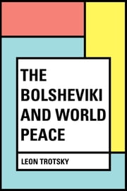 The Bolsheviki and World Peace ebook by Leon Trotsky