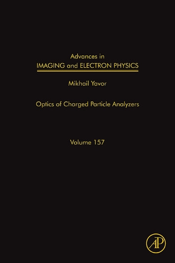 Advances in Imaging and Electron Physics - Optics of Charged Particle Analyzers ebook by Peter W. Hawkes