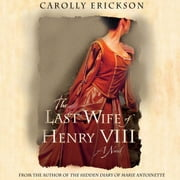 The Last Wife of Henry VIII - A Novel audiobook by Carolly Erickson