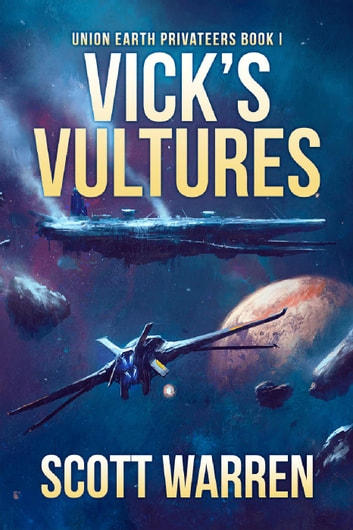 Vick's Vultures - Union Earth Privateers, #1 ebook by Scott Warren