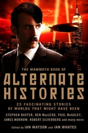 The Mammoth Book of Alternate Histories ebook by Ian Watson,Ian Whates