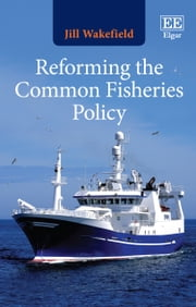 Reforming the Common Fisheries Policy ebook by Jill Wakefield