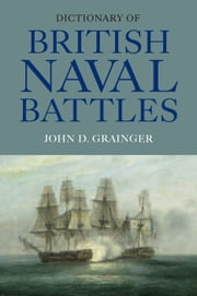Dictionary of British Naval Battles ebook by John D. Grainger