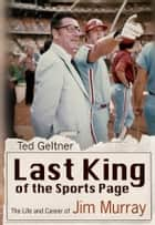 Last King of the Sports Page ebook by Ted Geltner