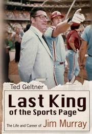 Last King of the Sports Page - The Life and Career of Jim Murray ebook by Ted Geltner