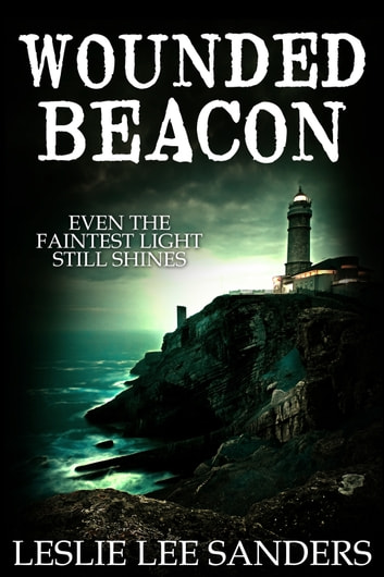 Wounded Beacon ebook by Leslie Lee Sanders