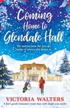 Coming Home to Glendale Hall - The heart warming, emotional Christmas romance that everyone is falling in love with! ebook by Victoria Walters