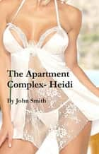 The Apartment Complex- Heidi ebook by John Smith