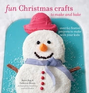 Fun Christmas Crafts to Make and Bake - Over 60 festive projects to make with your kids ebook by Catherine Woram,Annie Rigg