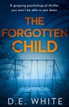 The Forgotten Child: A gripping psychological thriller you won't be able to put down ebook by D. E. White