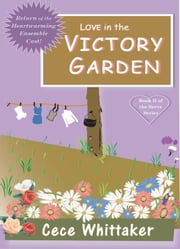 Love in the Victory Garden - Book 2 in the Serve Series ebook by Cece Whittaker