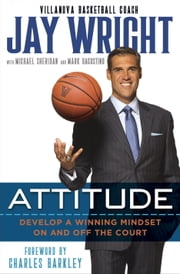Attitude - Develop a Winning Mindset on and off the Court ebook by Jay Wright,Michael Sheridan,Mark Dagostino,Charles Barkley