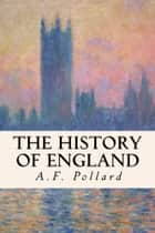 The History of England ebook by A.F. Pollard