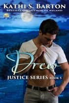 Drew - Justice Series ebook by Kathi S. Barton