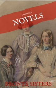 The Brontë Sisters: The Complete Novels (House of Classics) ebook by Emily Brontë, Charlotte Bronte, Anne Bronte,...